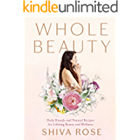 Whole Beauty: Daily Rituals and Natural Recipes for Lifelong Beauty and Wellness (English Edition)