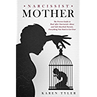Narcissist Mother: The Proven Guide to Heal After Narcissistic Abuse and Self-Absorbed Parents, Everything You Need to Get Over (Bonus content: Dealing ... and Psychological Abuse) (English Edition)