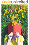 Dear Diary, I Have A Mate