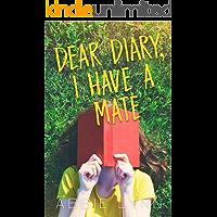 Dear Diary, I Have A Mate