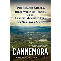 Dannemora: Two Escaped Killers, Three Weeks of Terror, and the Largest Manhunt Ever...