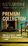 S.S. VAN DINE Premium Collection: Thriller Classics, Murder Mysteries, Detective Tales & More (Illustrated): The Benson Murder Case, The Canary Murder ... a Nation, Modern Painting… (English Edition)
