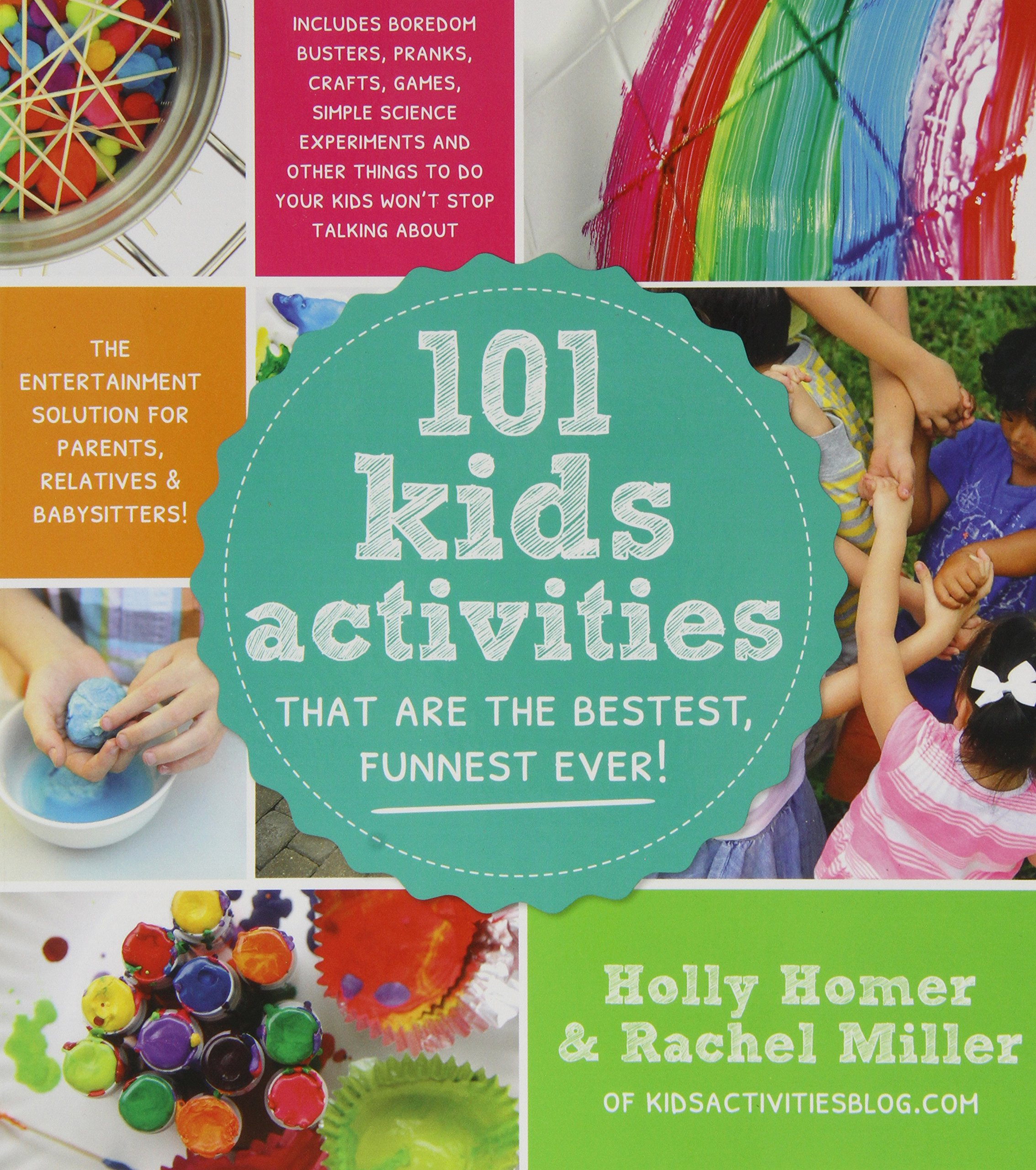 101 kids activities that are the bestest funnest ever the entertainment solution for parents relatives babysitters holly homer rachel miller