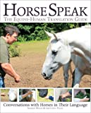 Horse Speak: The Equine-Human Translation Guide: Conversations with Horses in Their Language