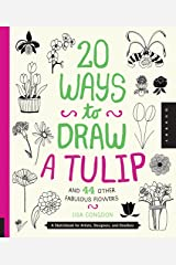 20 Ways to Draw a Tulip and 44 Other Fabulous Flowers: A Sketchbook for Artists, Designers, and Doodlers Paperback
