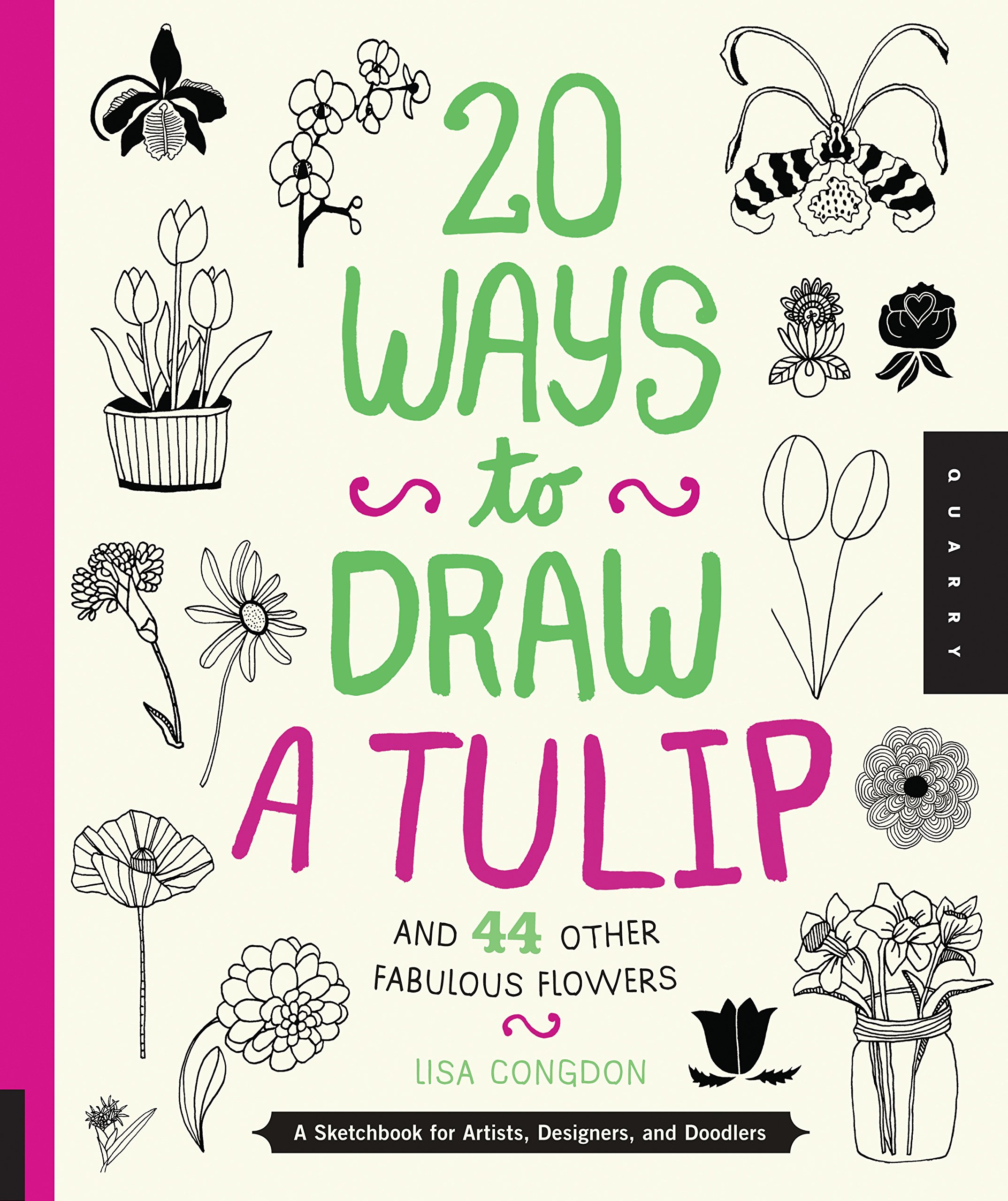 20 ways to draw a tulip and 44 other fabulous flowers a sketchbook for artists designers and doodlers lisa congdon 0080665010446 amazoncom books