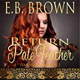 Return of the Pale Feather: Time Walkers, Book 2