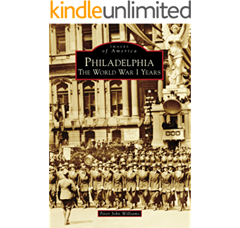 Amazon Com Philadelphia The World War I Years Images Of America Ebook Williams Peter John Kindle Store