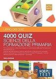 Hoepli Test. 4000 quiz scienze della formazione primaria. Per la preparazione ai test di ammissione ai corsi di laurea delle aree formazione ed educazione