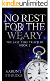 No Rest For The Weary (The Last Time Traveler Book 2)