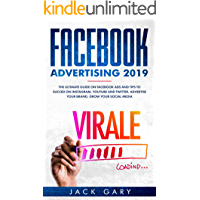 Facebook Advertising 2019: The Ultimate Guide on Facebook ads and Tips to Succed on Instagram, Youtube and Twitter, Advertise your Brand, Grow your Social Media