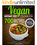 Vegan Instant Pot Cookbook: 700 Easy Plant-Based Recipes for your Pressure Cooker in Half the Time