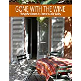 Gone with the Wine: Living the Dream in France's Loire Valley