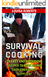 Survival Cooking: 25 Easy and Nutritious Recipes to Cook Using Your Emergency Supplies!