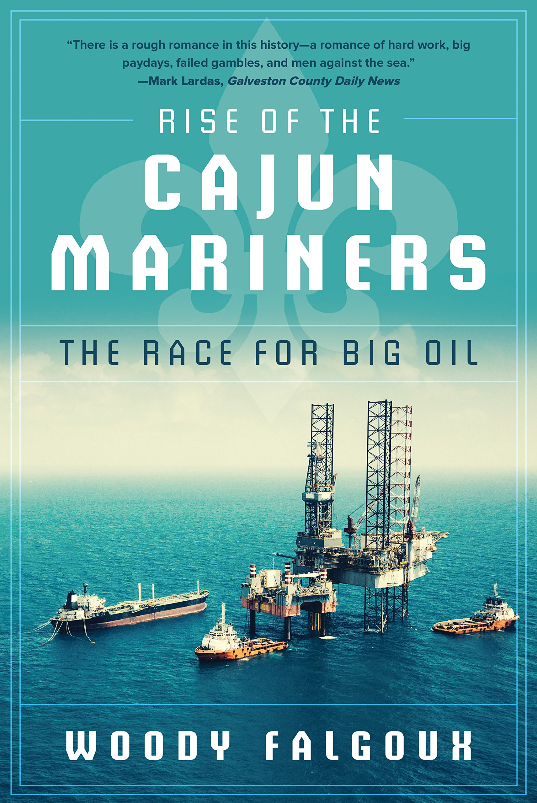 Read Online Rise of the Cajun Mariners: The Race for Big Oil ebook