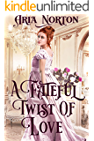 A Fateful Twist of Love: A Historical Regency Romance Book