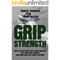 Grip Strength: How to Close Heavy Duty Hand Grippers, Lift Thick Bar Weights, and Pinch Grip Just About Anything