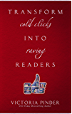 Transform Cold Clicks into Raving Readers (English Edition)