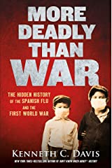 More Deadly Than War: The Hidden History of the Spanish Flu and the First World War Kindle Edition