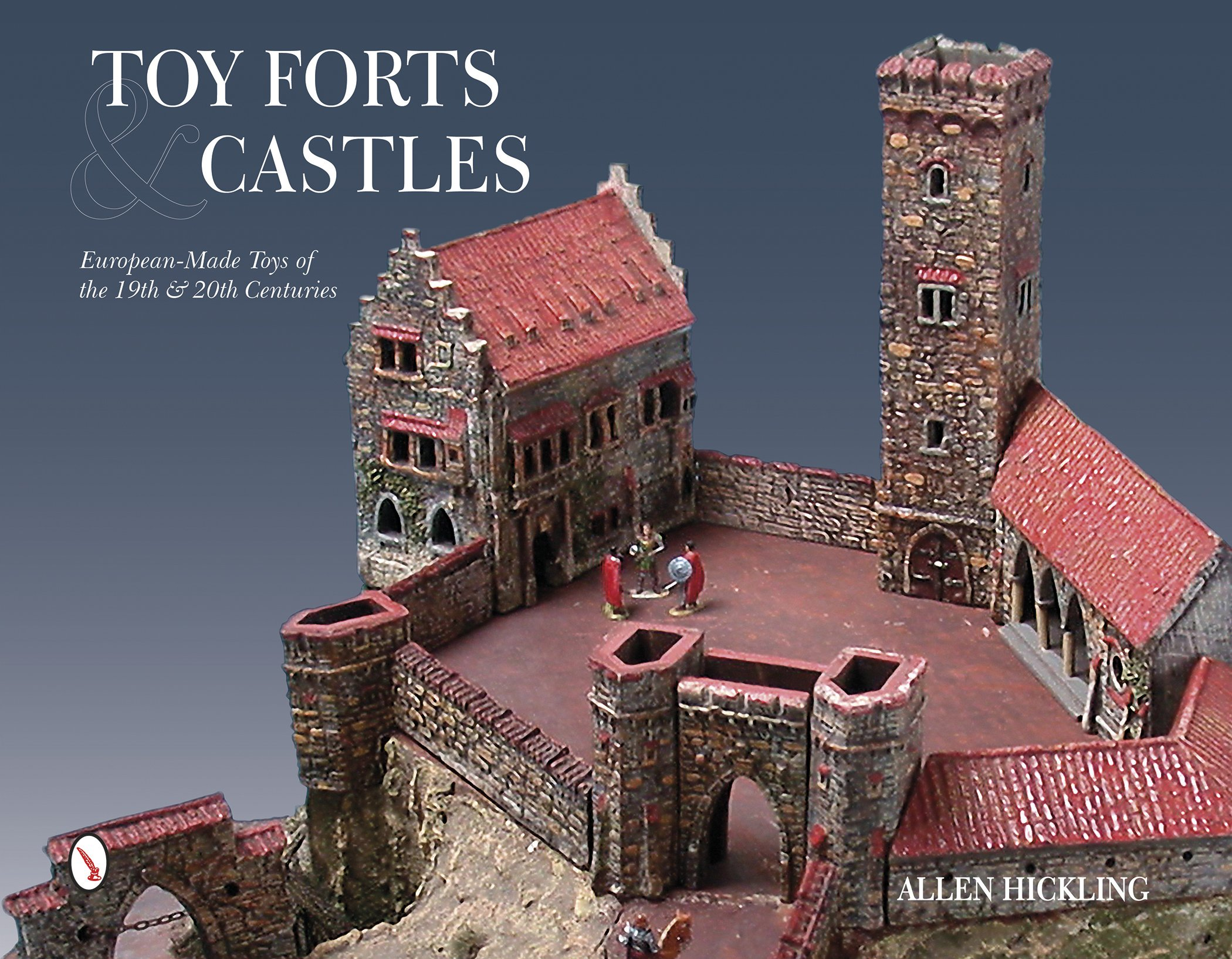Toy Forts & Castles: European-Made Toys of the 19th & 20th Centuries pdf epub
