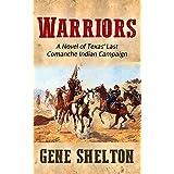 Warriors: A Novel of Texas' Last Comanche Indian Campaign