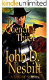 To Quench A Thirst: A Western Short Story