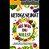 Ketogene Diät: Iss was du willst (Ketogenic, Ketosis, Ketogene Ernährung, Ketogen, Ketogene Ernährung für Einsteiger, Ketogene Rezepte)