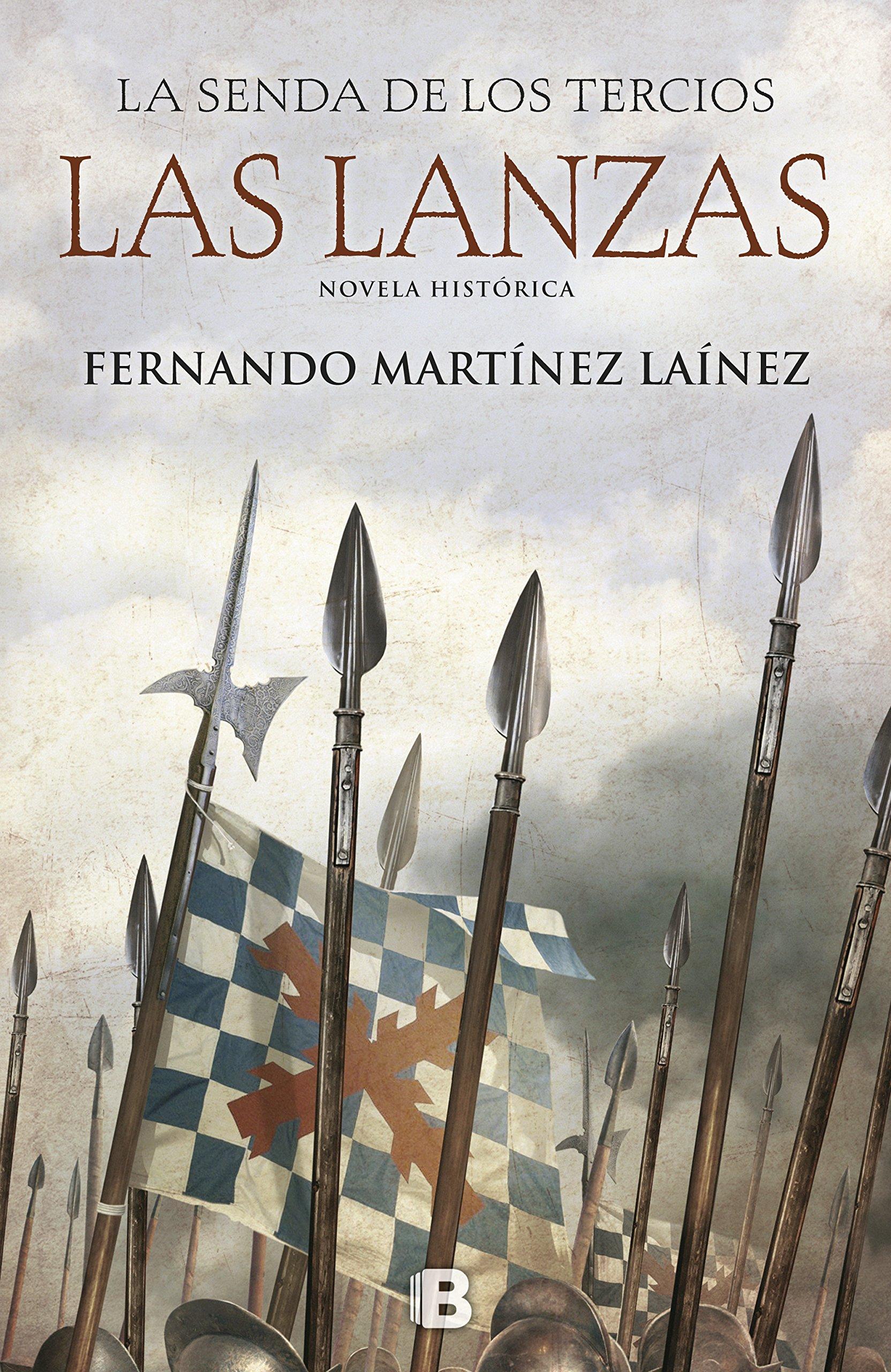 Las lanzas (La senda de los Tercios 1) (HISTÓRICA) Tapa dura – 13 sep 2017 Fernando Martínez Laínez B (Ediciones B) 8466661247 FICTION / War & Military