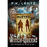 Death to the Witch-Queen!: A Post-Apocalyptic Western Steampunk Space Opera (The Avenjurs of Williym Blaik & the Cyborg Qilli