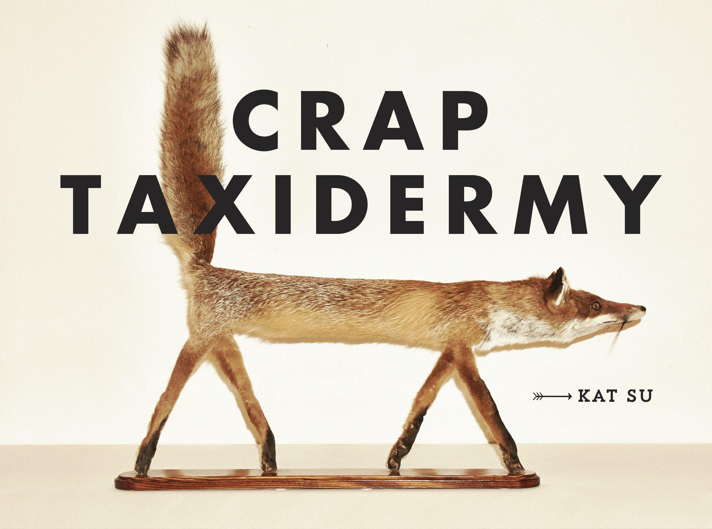 Crap Taxidermy: Kat Su: 8601421528405: Amazon com: Books