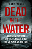Dead in the Water - Bringing Down My Brother's Killer After His 39 Years On The Run - A True Story (English Edition)