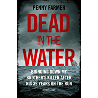 Dead in the Water - Bringing Down My Brother's Killer After His 39 Years On The Run - A True Story – THE BOOK THAT INSPIRED THE MAJOR BBC PODCAST PARADISE