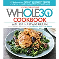 The Whole30 Cookbook: 150 Delicious and Totally Compliant Recipes to Help You Succeed...