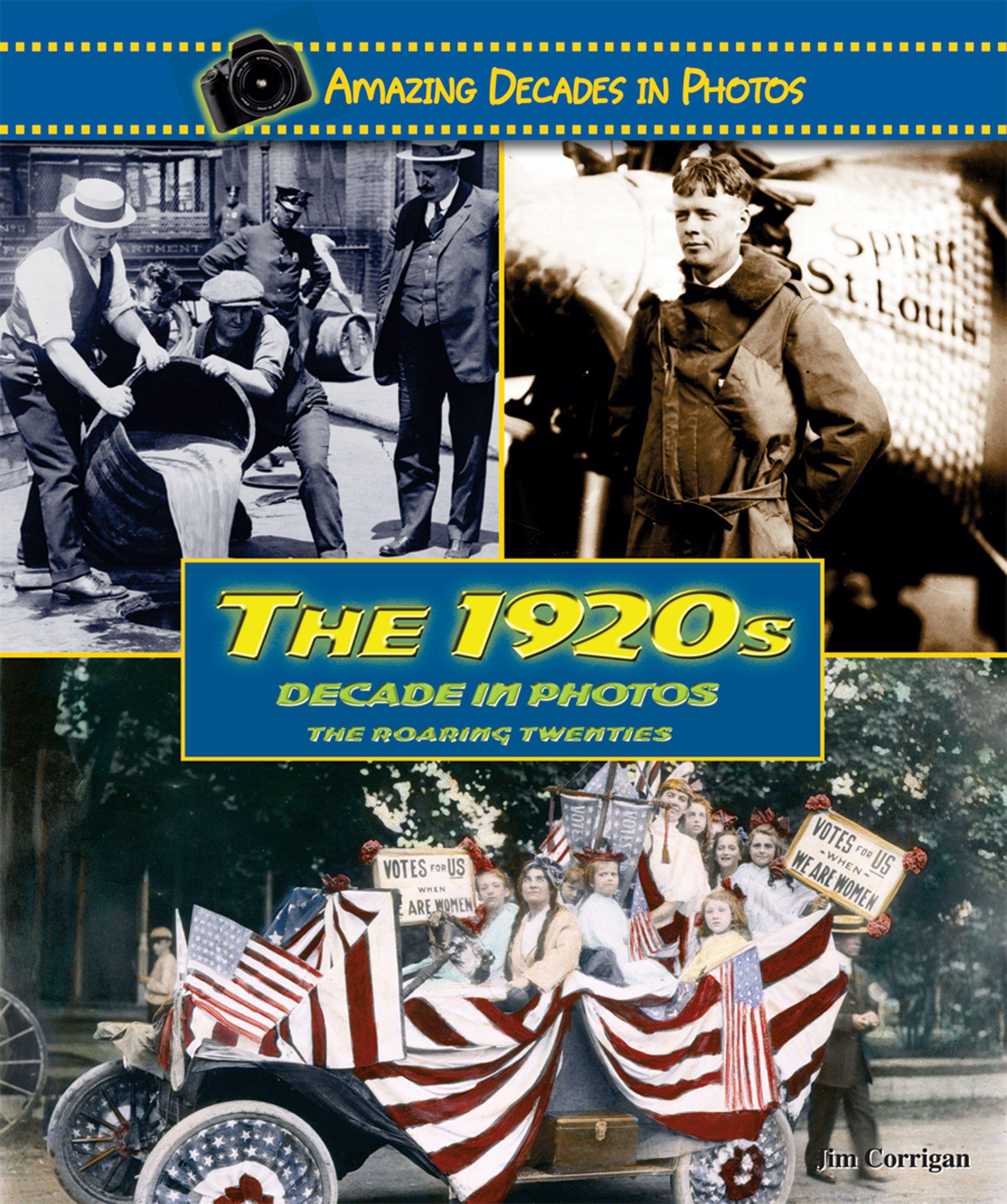 The 1920s Decade in Photos: The Roaring Twenties (Amazing Decades in Photos)