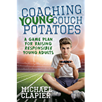 Coaching Young Couch Potatoes: A Game Plan for Raising Responsible Young Adults (English Edition)