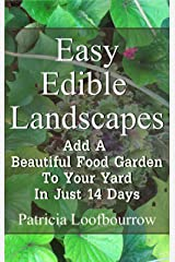 Easy Edible Landscapes: Add a Beautiful Food Garden to Your Yard in Just 14 Days Kindle Edition