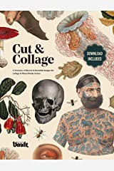 Cut and Collage: A Treasury of Bizarre and Beautiful Images for Collage and Mixed Media Artists Kindle Edition