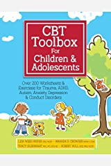 CBT Toolbox for Children and Adolescents: Over 200 Worksheets & Exercises for Trauma, ADHD, Autism, Anxiety, Depression & Conduct Disorders Kindle Edition