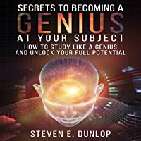 Secrets to Becoming a Genius at Your Subject: How to Study Like a Genius & Unlock Your Full Potential