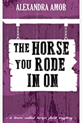 The Horse You Rode In On (A Town Called Horse Short Mystery Book 3) Kindle Edition