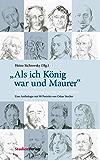 """""""Als ich König war und Maurer"""": Freimaurerdichtung aus vier Jahrhunderten. Eine Anthologie mit 90 Porträts von Oskar Stocker (Quellen und Darstellungen zur europäischen Freimaurerei 19)"""