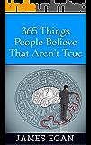365 Things People Believe That Aren't True