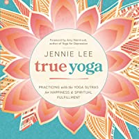 True Yoga: Practicing With the Yoga Sutras for Happiness & Spiritual Fulfillment