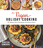 Vegan Holiday Cooking: 60 Meatless, Dairy-Free Recipes Full of Festive Flavors