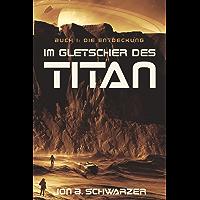 Im Gletscher des Titan: Buch 1: Die Entdeckung
