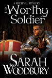 The Worthy Soldier (A Gareth & Gwen Medieval Mystery Book 9)