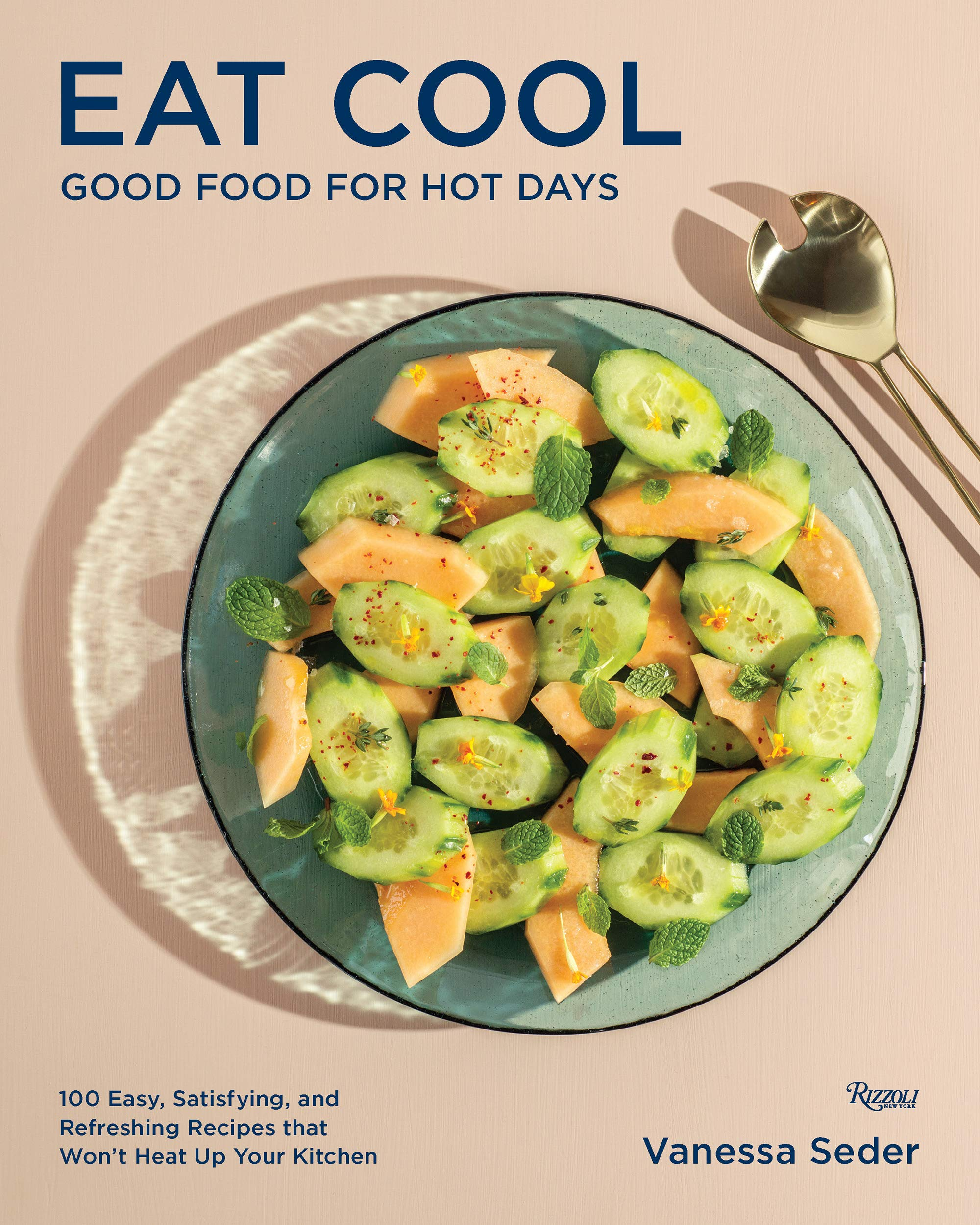 Eat Cool: Good Food for Hot Days by Vanessa Seder (Rizzoli, 2021)