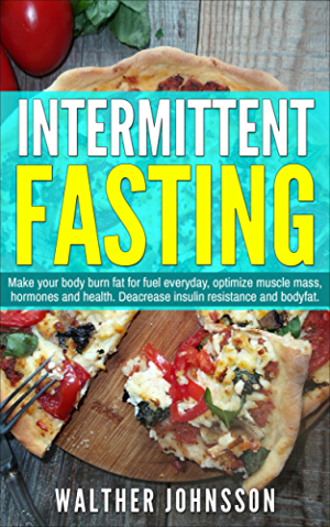 Intermittent Fasting: Make Your Body Burn Fat For Fuel Everyday; Optimize Muscle Mass; Hormones And Health. Decrease Insulin Resistance And Body Fat (intermittent ... fasting for weight loss; lean body.)