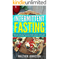 Intermittent Fasting: Make Your Body Burn Fat For Fuel Everyday, Optimize Muscle Mass, Hormones And Health. Decrease Insulin Resistance And Body Fat (intermittent ... fasting for weight loss, lean body.)