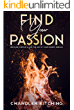 Find Your Passion: Discover Purpose & Unlock the Life of Your Wildest Dreams